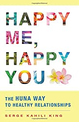Happy Me, Happy You: The Huna Way to Healthy Relationships
