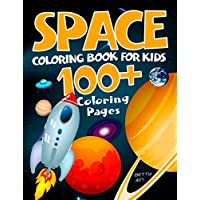 Space coloring book for kids. 100+ coloring pages: Color your own limitless universe: rockets, aliens, planets, astronauts, space ships, galaxies