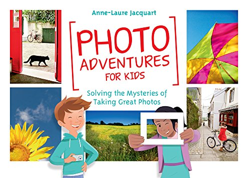 Photo Adventures for Kids: Solving the Mysteries of Photography por Anne-Laure Jacquart