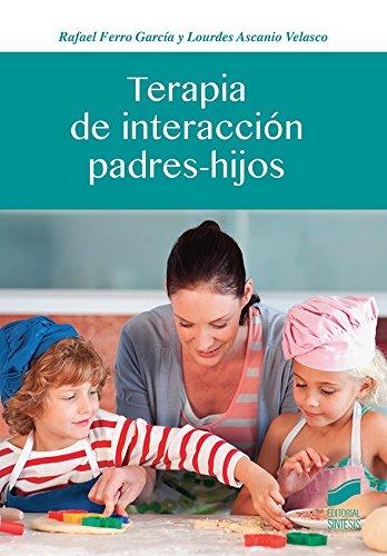 Terapia de interacción padres-hijo (Psicología nº 5) por Rafael/Ascanio Velasco, Lourdes Ferro García