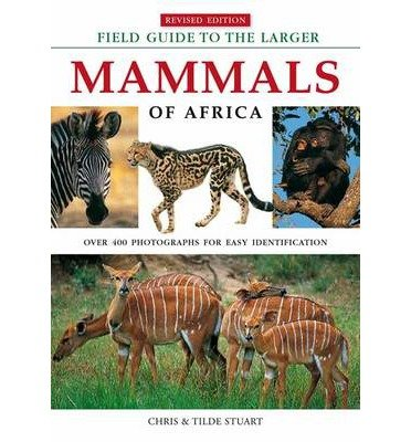 [(Field Guide to Larger Mammals of Africa)] [ By (author) Chris Stuart, By (author) Tilde Stuart ] [September, 2007]