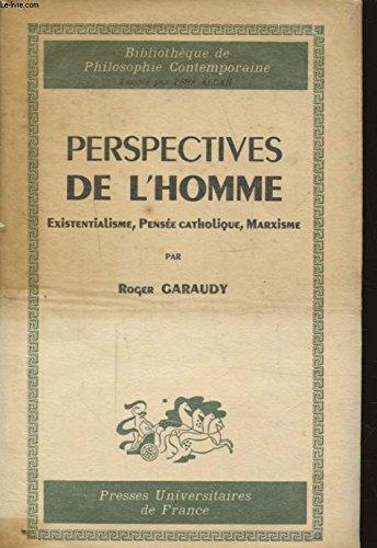Perspectives de l'homme. Existentialisme, pense´e catholique, marxisme ... par GARAUDY Roger