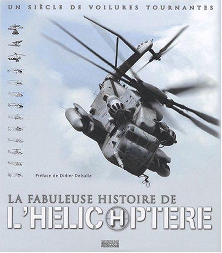 La Fabuleuse Histoire de l'hlicoptre - Un sicle de voilures tournantes
