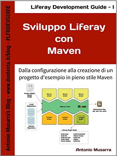 Sviluppo Liferay con Maven: Dalla configurazione alla creazione di un progetto d'esempio in pieno stile Maven (Liferay Development Guide Vol. 1)