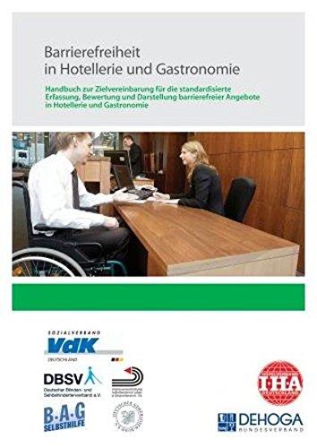 Barrierefreiheit in Hotellerie und Gastronomie: Handbuch zur Zielvereinbarung für die standardisierte Erfassung, Bewertung und Darstellung barrierefreier Angebote in Hotellerie und Gastronomie