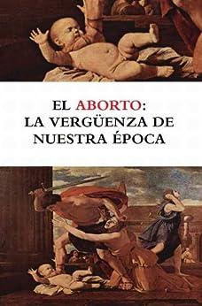 El aborto: La vergüenza de nuestra época de [Ramos, Bruno Moreno]