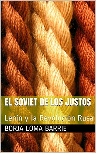 El Soviet de los Justos: Lenin y la Revolución Rusa (Forjadores de la Historia nº 5) por Borja Loma Barrie