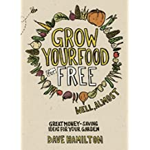 Grow Your Food for Free (well almost): Great money-saving ideas for your garden