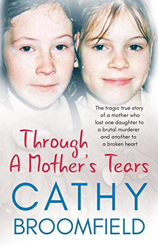 Through A Mother's Tears: The tragic true story of a mother who lost one daughter to a brutal murderer and another to a broken heart por Cathy Broomfield