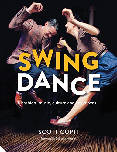 Swing Dance: Fashion, music, culture and key moves por Scott Cupit