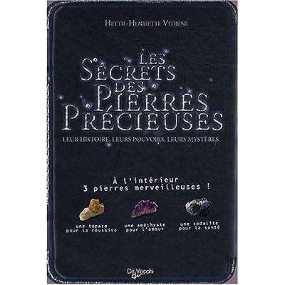 Les secrets des pierres précieuses : Leur histoire, leurs pouvoirs, leurs mystères ; Inclus 3 pierres