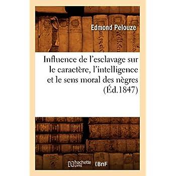Influence de l'esclavage sur le caractère, l'intelligence et le sens moral des nègres, (Éd.1847)