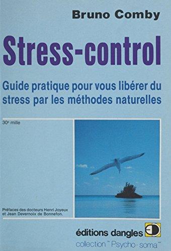 Stress-control : Guide pratique pour vous libérer du stress par les méthodes naturelles