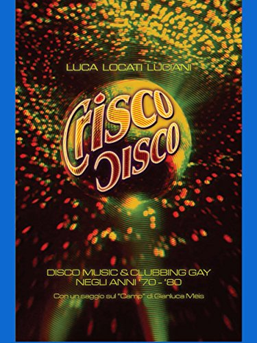 crisco-disco-disco-music-clubbing-gay-tra-gli-anni-70-e-80-italian-edition