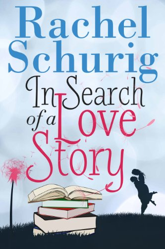 In Search of a Love Story (Love Story Book One ) (English Edition) por Rachel Schurig