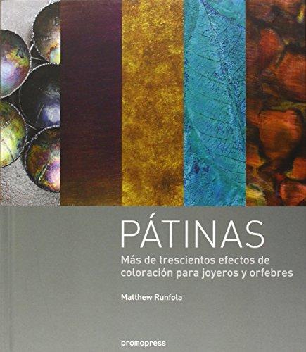 Pátinas. Más De Trescientos Efectos De Coloración Para Joyeros Y Orfebres por Matthew Runfola