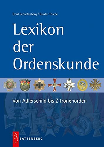 Lexikon der Ordenskunde - Von Adlerschild bis Zitronenorden