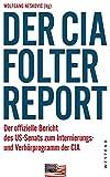 Der CIA-Folterreport: Der offizielle Bericht des US-Senats zum Internierungs- und Verhörprogramm der CIA