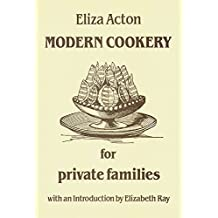 Modern Cookery for Private Families (Southover Historic Cookery & Housekeeping) (Southover Press Historic Cookery & Housekeeping)