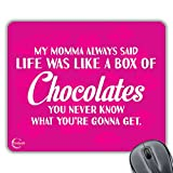 CP489My Momma immer gesagt Leben war wie eine Schachtel Pralinen Neuheit Geschenk bedruckt PC Laptop Mauspad