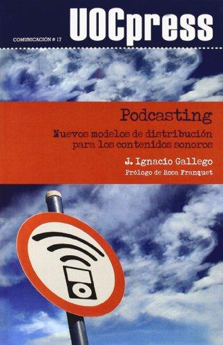 Podcasting. Nuevos modelos de distribución para los contenidos sonoros (UOCPress Comunicación) por J. Ignacio Gallego Pérez