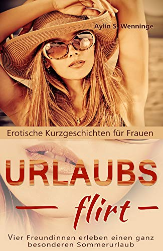 Erotische Kurzgeschichten für Frauen URLAUBSFLIRT: Vier Freundinnen erleben einen ganz besonderen Sommerurlaub (Erotik deutsch 4)