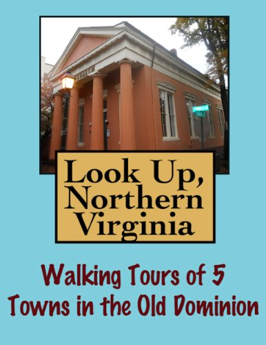 Look Up, Northern Virginia! Walking Tours of 5 Towns In The Old Dominion (Look Up, America!) (English Edition)