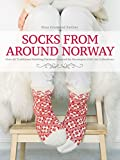 Socks from Around Norway: Over 40 Traditional Knitting Patterns Inspired by Norwegian Folk-Art Collections - Nina Granlund Saether