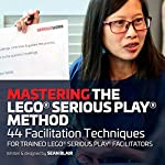 Mastering-the-LEGO-Serious-Play-Method-44-Facilitation-Techniques-for-Trained-LEGO-Serious-Play-Facilitators