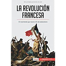 La Revolución francesa: El Movimiento Que Marcó El Fin Del Absolutismo