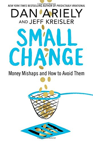 Small Change: Money Mishaps and How to Avoid Them por Dan Ariely
