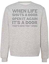 When Life Shuts A Door Open It Again It's A Door That's How They Work Sudadera Unisex