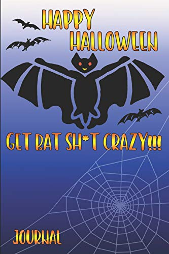 Happy Halloween Get Bat Sh*t Crazy: Journal