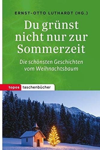 Du grünst nicht nur zur Sommerzeit: Die schönsten Geschichten vom Weihnachtsbaum (Topos Taschenbücher)