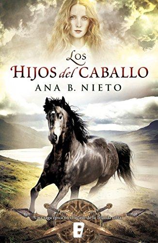 Los hijos del caballo (El niño robado 2): Libro II de la trilogía El niño robado por Ana B. Nieto