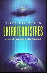 Extraterrestres, abriendo los ojos a la otra realidad / Aliens. Opening The Eyes to Another Reality (Spanish Edition) by Sixto Paz Wells (2008-05-31)