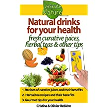 Natural drinks for your health: A small digital guide with some natural drinks, their natural and healing properties (eGuide Nature Book 0) (English Edition)