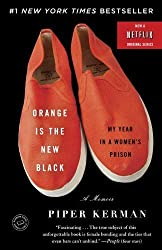 Orange Is the New Black: My Year in a Women's Prison by Piper Kerman (2011-03-08)