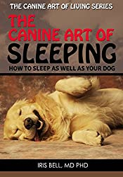 The Canine Art of Sleeping: How to Sleep as Well as Your Dog (The Canine Art of Living) (English Edition)