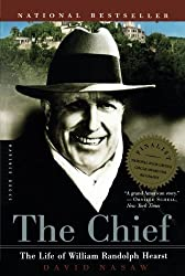 The Chief: The Life of William Randolph Hearst by David Nasaw (2001-09-06)