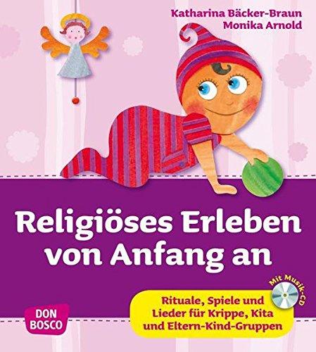 Religiöses Erleben von Anfang an - Rituale, Spiele und Lieder für Krippe, Kita und Eltern-Kind-Gruppen (Krippenkinder betreuen und fördern)