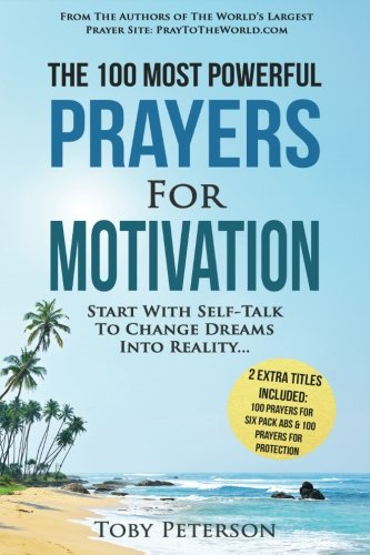 Prayer | The 100 Most Powerful Prayers for Motivation | 2 Amazing Books Included to Pray for Six Pack Abs & Protection: Start With Self-Talk To Change Dreams Into Reality