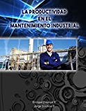 La Productividad en el Mantenimiento Industrial.: 4ta Edición.