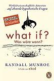What if? Was wäre wenn?: Wirklich wissenschaftliche Antworten auf absurde hypothetische Fragen - Randall Munroe