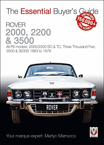 Rover 2000, 2200 & 3500: All P6 Models: 2000/2200 SC & Tc, Three Thousand Five, 3500 & 3500s 1963 to 1976 (Essential Buyer's Guide)