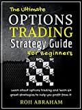 #7: The Ultimate Options Trading Strategy Guide for Beginners: The Fundamental Basics of Options Trading and Six Profitable Strategies Simplified like Never Before