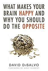 What Makes Your Brain Happy: And Why You Should Do the Opposite