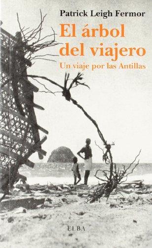 EL ARBOL DEL VIAJERO: UN VIAJE POR LAS ANTILLAS (ELBA) por Patrick Leigh Fermor