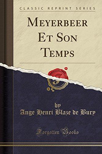 Meyerbeer Et Son Temps (Classic Reprint) par Ange Henri Blaze De Bury