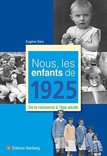 Nous, les enfants de 1925 : De la naissance à l'âge adulte par Eugène Sars